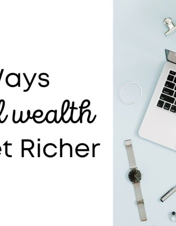 6 Ways To Build Wealth And Get Richer Today