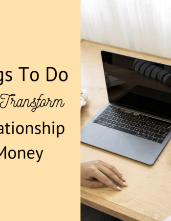 10 Things To Do Today To Transform Your Relationship With Money