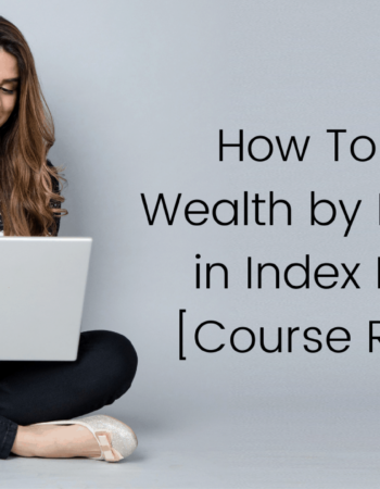 How To Build Wealth by Investing in Index Funds [Course Review]