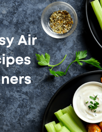 10 Best Easy & Amazing Air Fryer Recipes For Beginners