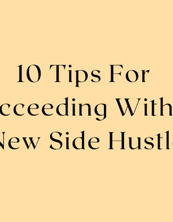 10 Tips For Succeeding With A New Side Hustle
