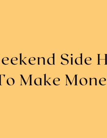 15+ Weekend Side Hustles To Make Money